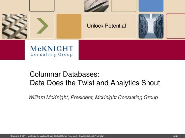Unlock Potential                   Columnar Databases:                   Data Does the Twist and Analytics Shout          ...