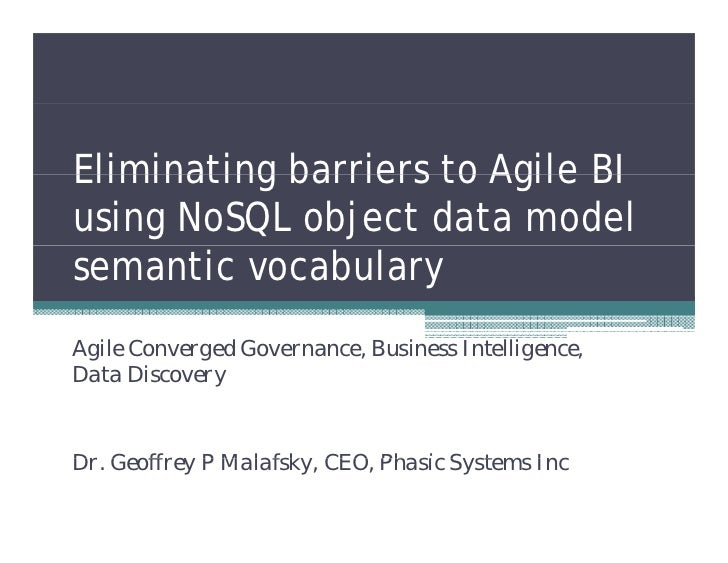 Eliminating barriers to Agile BIusing NoSQL object data modelsemantic vocabularyAgile Converged Governance, Business Intel...