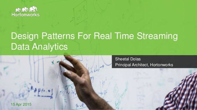 Page1 © Hortonworks Inc. 2011 – 2014. All Rights Reserved Design Patterns For Real Time Streaming Data Analytics 15 Apr 20...