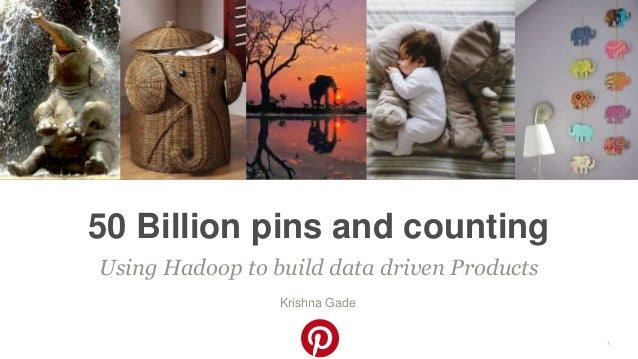 Confidentia l Using Hadoop to build data driven Products 50 Billion pins and counting Krishna Gade 1