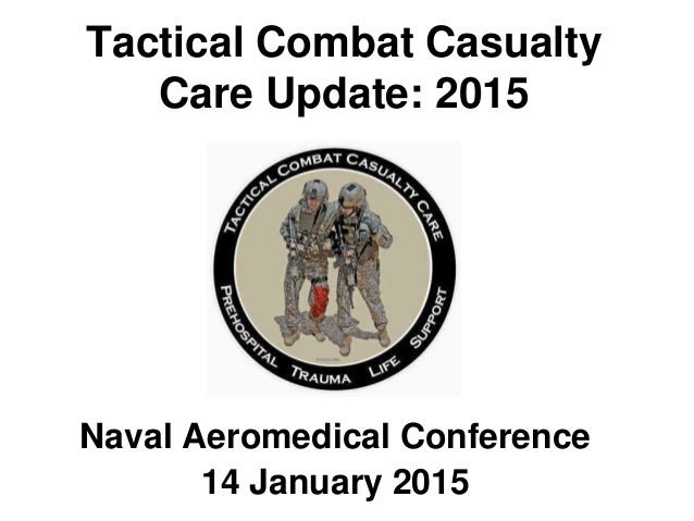 Tactical Combat Casualty Care Update: 2015 Naval Aeromedical Conference 14 January 2015