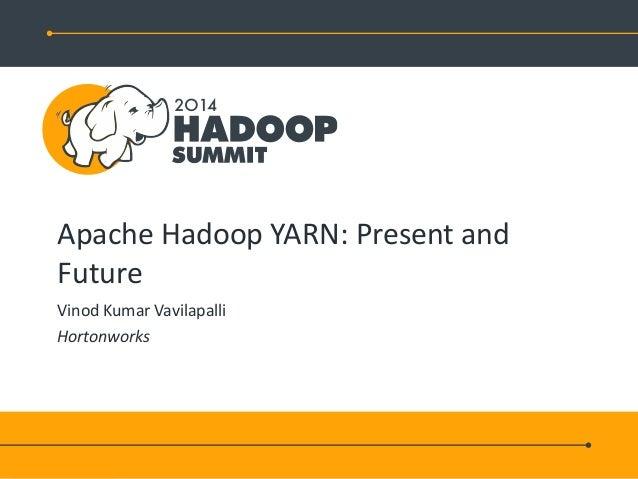 Apache Hadoop YARN: Present and Future Vinod Kumar Vavilapalli Hortonworks