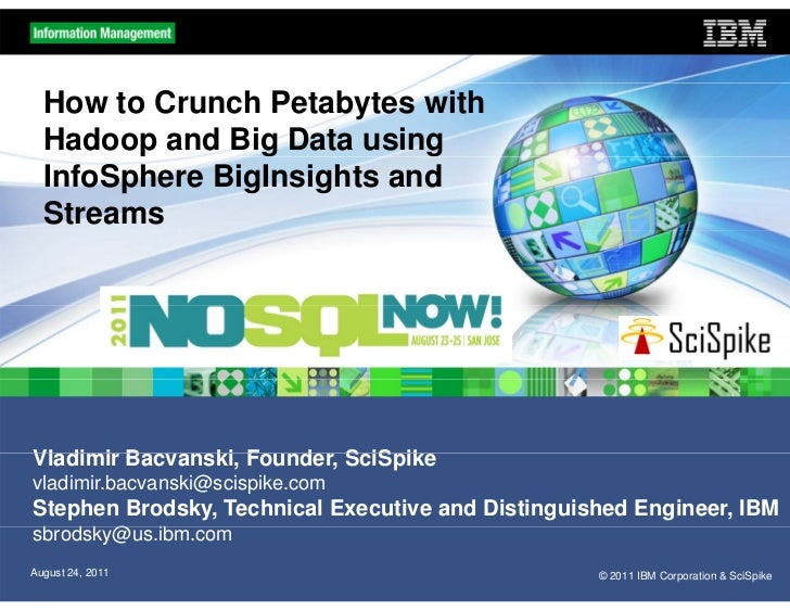 How to Crunch Petabytes with  Hadoop and Big Data using  InfoSphere BigInsights and  Streams                  Tom Deutsch,...
