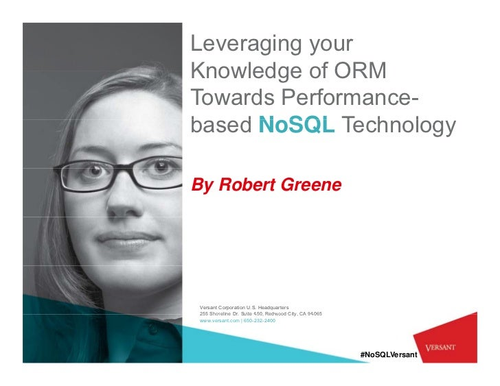 Leveraging yourKnowledge of ORMTowards Performance-based N SQL T h lb   d NoSQL TechnologyBy Robert Greene Versant Corpora...