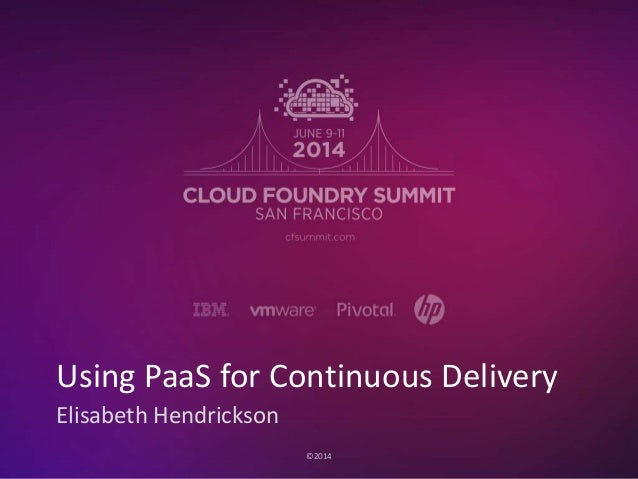 ©2014 Elisabeth Hendrickson Using PaaS for Continuous Delivery