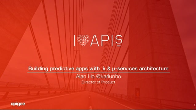 1 Building predictive apps with λ & μ-services architecture# Alan Ho @karlunho Director of Product