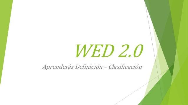 WED 2.0 Aprenderás Definición – Clasificación