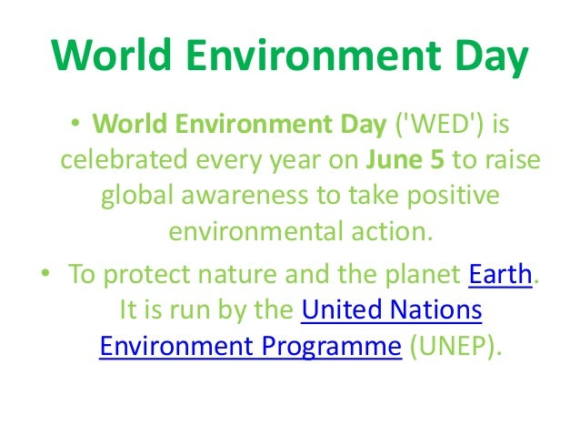 world environment day wed World environment day (wed) is celebrated on june 05, 2018 and is a day that stimulates awareness of the environment and enhances political attention and.