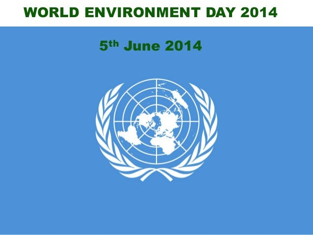 WORLD ENVIRONMENT DAY 2014 5th June 2014