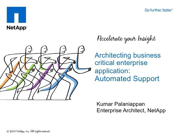 Architecting businesscritical enterpriseapplication:Automated SupportKumar PalaniappanEnterprise Architect, NetApp