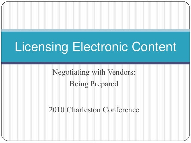 Negotiating with Vendors: Being Prepared 2010 Charleston Conference Licensing Electronic Content