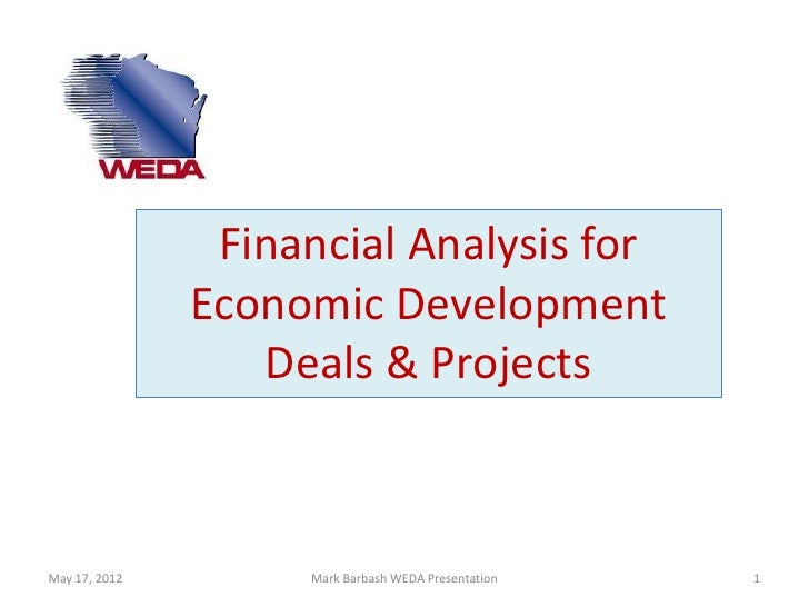 Financial Analysis for               Economic Development                  Deals & ProjectsMay 17, 2012        Mark Barbas...