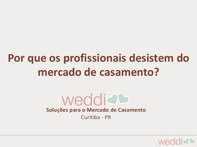 Por que os profissionais desistem do mercado de casamento? Soluções para o Mercado de Casamento Curitiba - PR