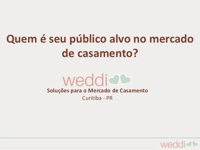 Quem é seu público alvo no mercado de casamento? Soluções para o Mercado de Casamento Curitiba - PR