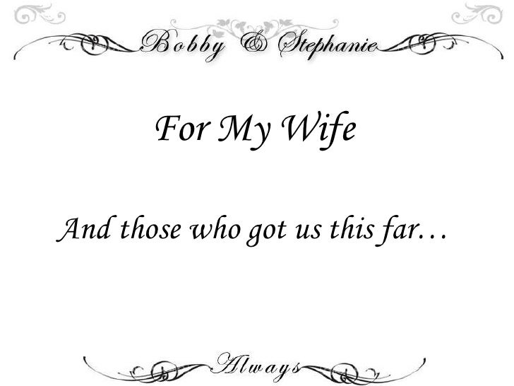 For My Wife And those who got us this far…