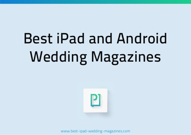 Best iPad and Android Wedding Magazines  www.best-ipad-wedding-magazines.com