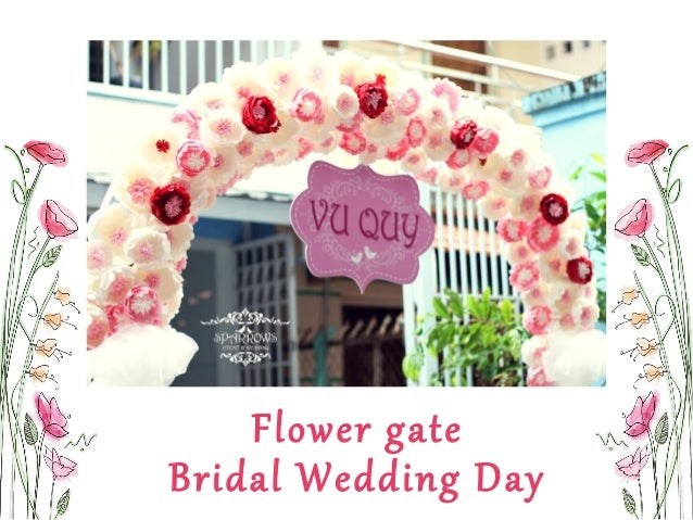 Home ceremony Flower gate Bridal Wedding Day