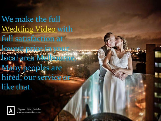 We make the full Wedding Video with full satisfaction at lowest price in your local area Melbourne. Many peoples are hired...