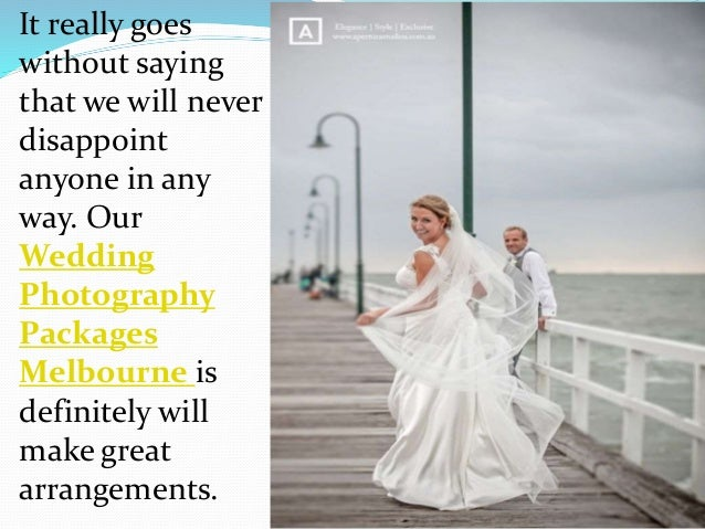 It really goes without saying that we will never disappoint anyone in any way. Our Wedding Photography Packages Melbourne ...