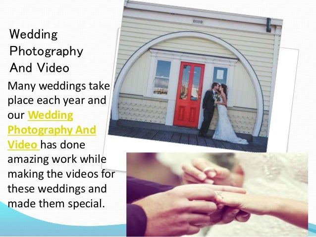 Wedding Photography And Video Many weddings take place each year and our Wedding Photography And Video has done amazing wo...