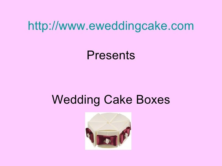 http://www.eweddingcake.com Presents Wedding Cake Boxes