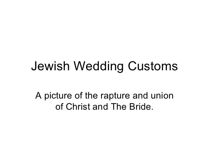 Jewish Wedding Customs A picture of the rapture and union of Christ and The Bride.