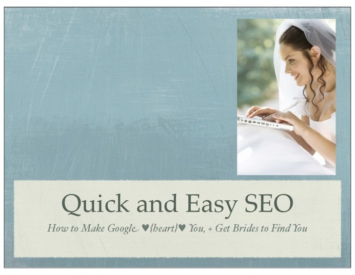 Quick and Easy SEOHow to Make Google ♥{heart}♥ You, + Get Brides to Find You