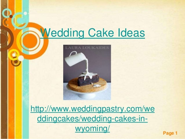 Wedding Cake Ideas  http://www.weddingpastry.com/we ddingcakes/wedding-cakes-inwyoming/ Free Powerpoint Templates  Page 1