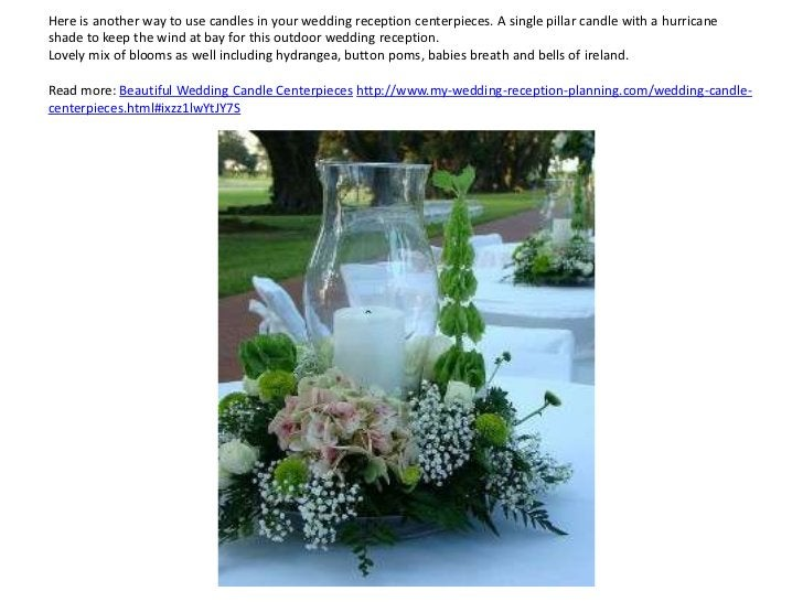 Here is another way to use candles in your wedding reception centerpieces. A single pillar candle with a hurricaneshade to...