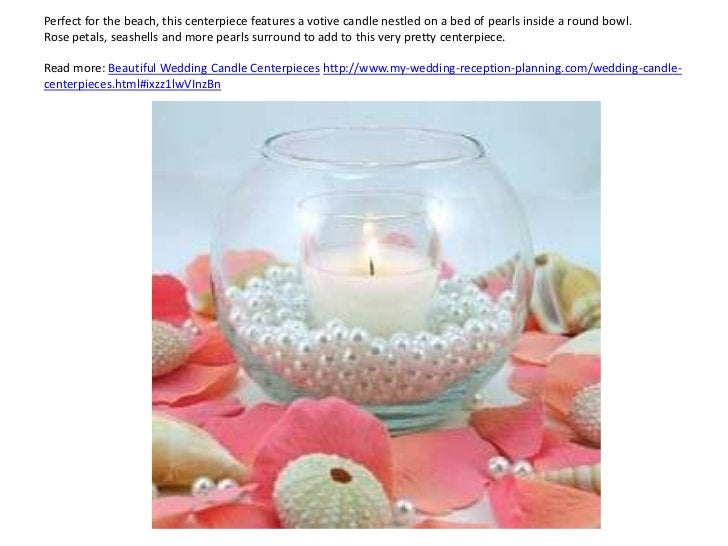 Perfect for the beach, this centerpiece features a votive candle nestled on a bed of pearls inside a round bowl.Rose petal...