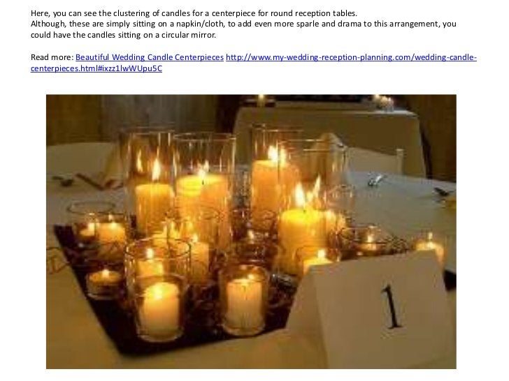 Here, you can see the clustering of candles for a centerpiece for round reception tables.Although, these are simply sittin...