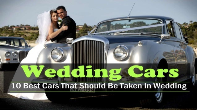 Wedding cars : 10 best cars that should be taken in wedding