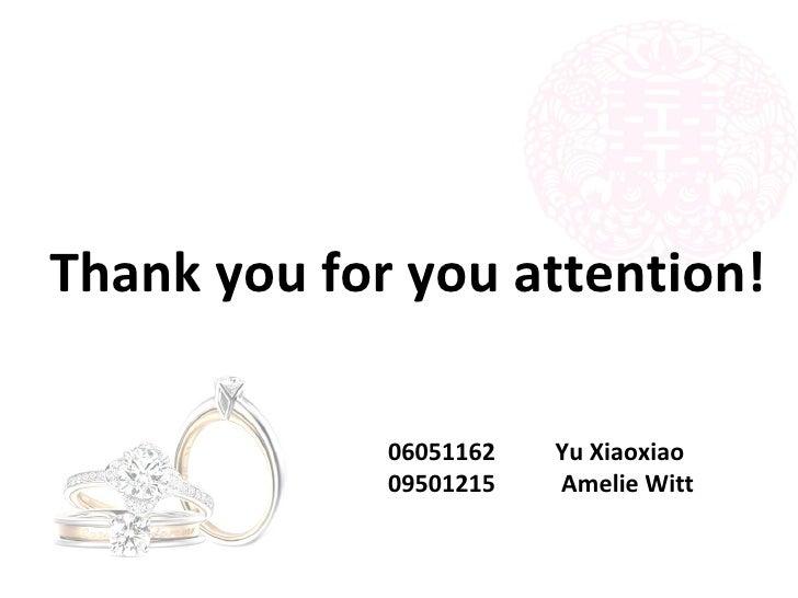 <ul><li>Thank you for you attention!  </li></ul>06051162  Yu Xiaoxiao 09501215  Amelie Witt