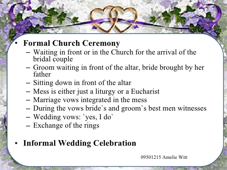 <ul><li>Formal Church Ceremony </li></ul><ul><ul><li>Waiting in front or in the Church for the arrival of the bridal coupl...