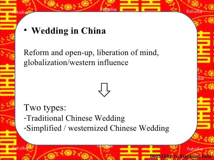 <ul><li>Wedding in China </li></ul><ul><li>Reform and open-up, liberation of mind, globalization/western influence </li></...