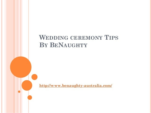 WEDDING CEREMONY TIPSBY BENAUGHTYhttp://www.benaughty-australia.com/