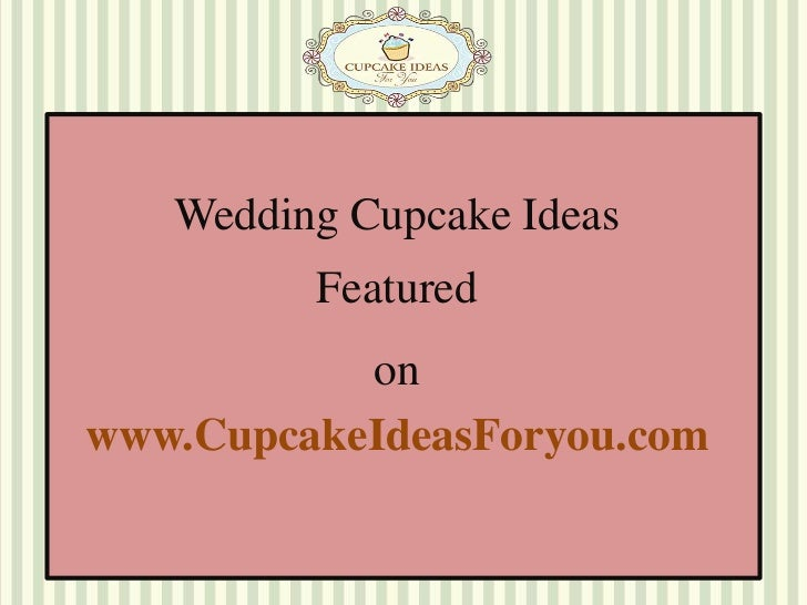 Wedding Cupcake Ideas <br />Featured <br />on <br />www.CupcakeIdeasForyou.com<br />