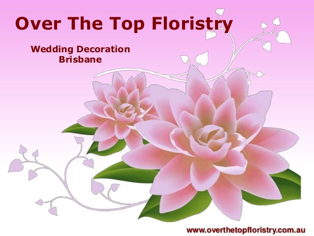 Over The Top Floristry Wedding Decoration     Brisbane                      www.overthetopfloristry.com.au
