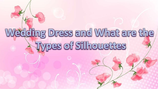 Wedding Dress and What are the Types of Silhouettes