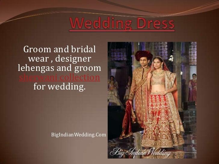 Groom and bridal   wear , designerlehengas and groomsherwani collection    for wedding.       BigIndianWedding.Com
