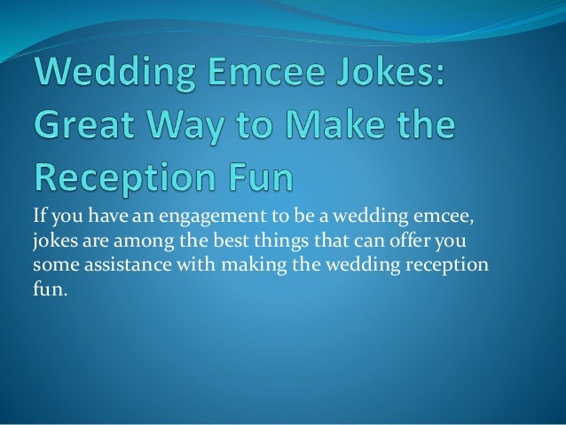 If you have an engagement to be a wedding emcee, jokes are among the best things that can offer you some assistance with m...