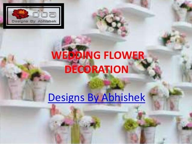 WEDDING FLOWER DECORATION Designs By Abhishek