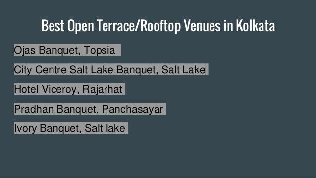 Best Open Terrace/Rooftop Venues in Kolkata Ojas Banquet, Topsia City Centre Salt Lake Banquet, Salt Lake Hotel Viceroy, R...