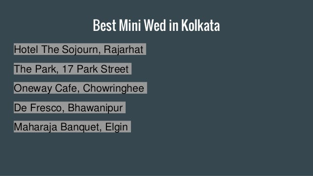Best Mini Wed in Kolkata Hotel The Sojourn, Rajarhat The Park, 17 Park Street Oneway Cafe, Chowringhee De Fresco, Bhawanip...