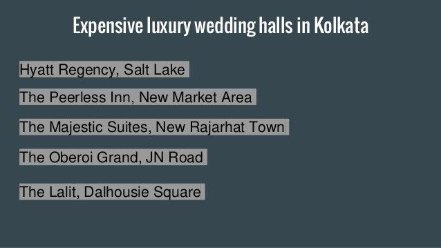 Expensive luxury wedding halls in Kolkata Hyatt Regency, Salt Lake The Peerless Inn, New Market Area The Majestic Suites, ...