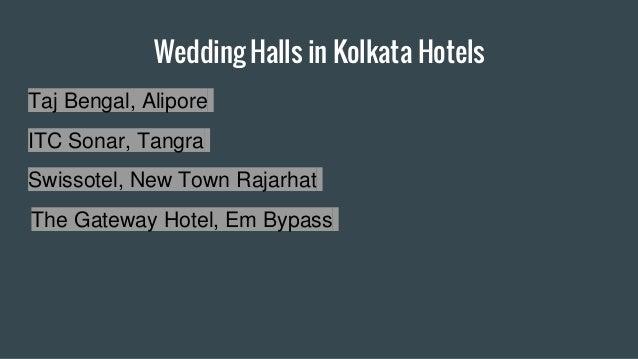 Wedding Halls in Kolkata Hotels Taj Bengal, Alipore ITC Sonar, Tangra Swissotel, New Town Rajarhat The Gateway Hotel, Em B...
