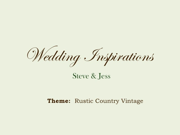 Wedding Inspirations Steve & Jess Theme:  Rustic Country Vintage