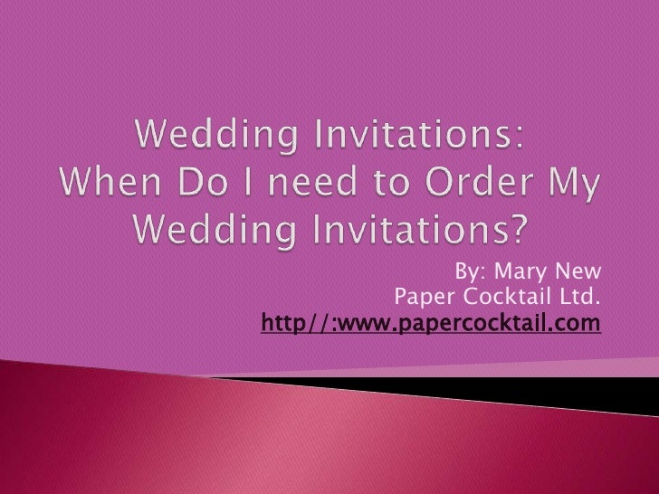 Wedding Invitations: When Do I need to Order My Wedding Invitations?<br />By: Mary New<br />Paper Cocktail Ltd.<br />http/...