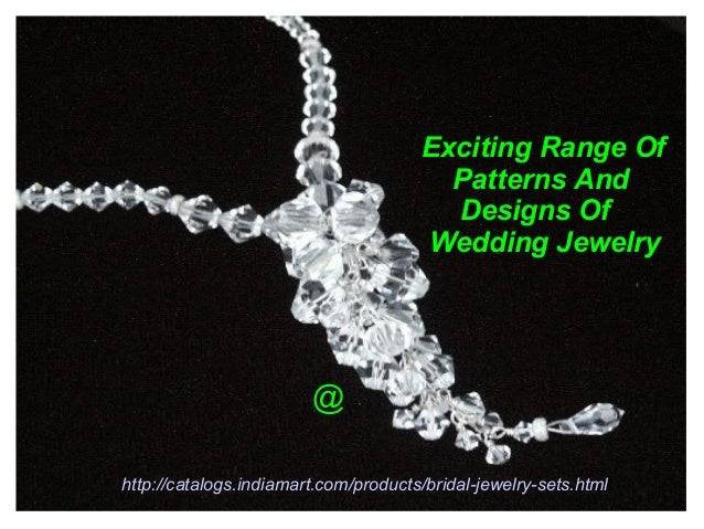 Exciting Range OfPatterns AndDesigns OfWedding Jewelryhttp://catalogs.indiamart.com/products/bridal-jewelry-sets.html@