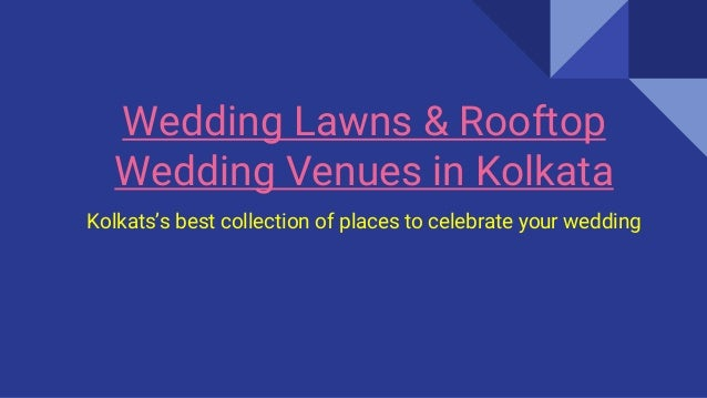 Wedding Lawns & Rooftop Wedding Venues in Kolkata Kolkats's best collection of places to celebrate your wedding